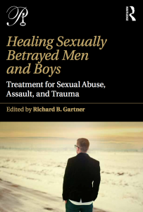 Healing Sexually Betrayed Men and Boys: Treatment for Sexual Abuse, Assault, and Trauma, Routledge, 2018